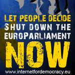 Internet for Democracy. Shut down the Euro Parliament. Now!